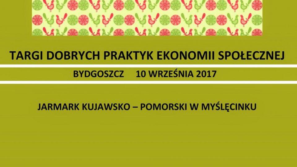 """Plakat o treści """"Targi dobrych praktyk ekonomii społecznej"""" Bydgoszcz dziesiątego września 2017 Jarmark Kujawsko-Pomorski w Myślęcinku"""