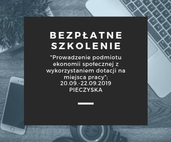 """Bezpłatne szkolenie """"Prowadzenie podmiotu ekonomii społecznej z wykorzystaniem dotacji na miejsca pracy"""" w Pieczyskach od dwudziestego do dwudziestego drugiego września 2019"""