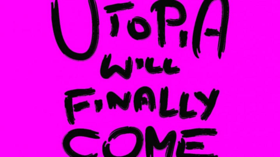 """Plakat sztuki pod tytułem """"Utopia will finally come"""" zaplanowane na dwudziestego siódmego września o godzinie dziewietnastej w bydgoszczy na ulicy marcinkowskiego 22"""