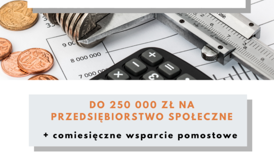 Nabór wniosków na dofinansowanie - na tworzenie nowych miejsc pracy. Do dwustu piećdziesięciu tysięcy złotych na przedsiębiorstwo społeczne plus comiesięczne wsparcie pomostowe